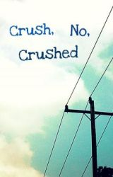 Crush  No  Crushed by monkeybaby7