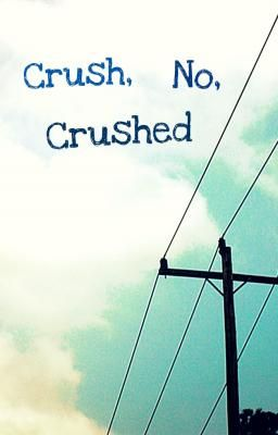 Crush, No, Crushed