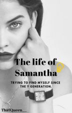 The Life of Samantha  by ThatQueen__