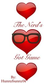 The Nerd's Got Game by Hunnybunny04