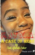 Mojola : a case of Rere by ariyike_x