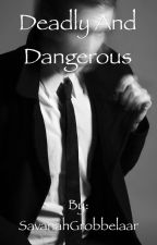 Deadly and Dangerous by SavanahGrobbelaar