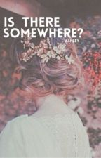 Is There Somewhere? { #Wattys2015 } by Hal17sey