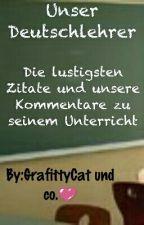 Unser Deutschlehrer-Zitate und unsere Unterrichtskommentare by GrafittyCat