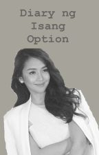 Diary ng Isang Option. (Kathniel short story) [COMPLETED] by MedyoWriter