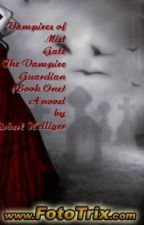 The Vampires of Mist Gate The Vampire Guardian (Book One) by RobertHelliger