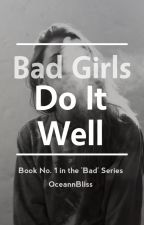 Bad Girls Do It Well ||Slow Updates|| by OceannBliss