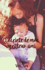 """Enceinte de mon meilleur ami""""En réécriture"""" by Vivi_lou"""