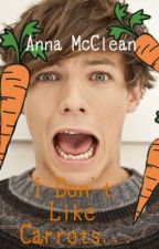 I Don't Like Carrots... - A One Direction FanFiction by AnnaMcClean