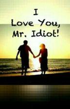 I Love You, Mr. Idiot! by crazywidoutdoubt