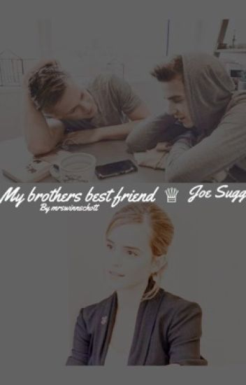My Brothers BestFriend ♕ Joe Sugg [COMPLETED]