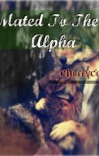 Mated To the Alpha by Skyward_Ambition