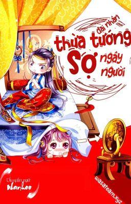 Đọc truyện [FULL] Thừa Tướng Đại Nhân Sợ Ngây Người - Hoa Tri Phủ
