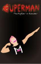 Superman (a Markiplier x reader fan fiction) by Devil_kittens