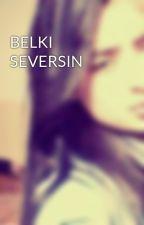 BELKI SEVERSIN by burcinsahin66