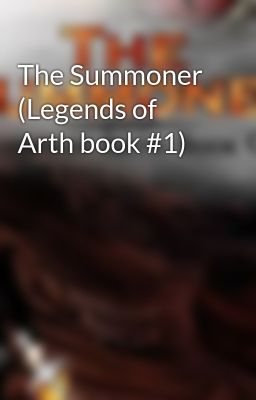 The Summoner (Legends of Arth book #1)