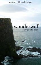 Wonderwall (revised) by claudiaxelyse