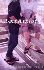 Catástrofe (Yaoi/Gay/Yuri) by 34BaumKuchen43