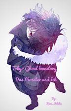 ~Das Monster und Ich~ [Tokyo Ghoul Lovestory] ~Pausiert~ by Kari_Uchiha