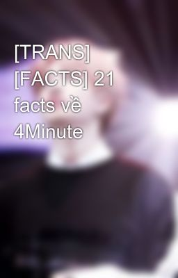 [TRANS] [FACTS] 21 facts về 4Minute