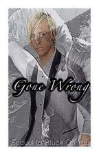 Gone Wrong by RydelMaryLynch1993