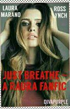 Just Breathe ~ A Raura Fanfic. by divapurple