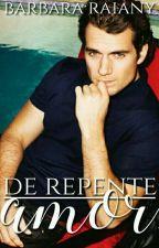 De Repente, Amor [♡REESCREVENDO♡] by BarbaraRaiany