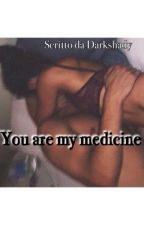 You are my medicine. (In revisione) by darkshady