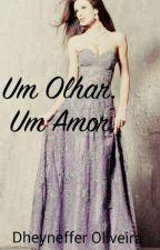 Um Olhar, Um Amor. by Dheyneffer