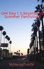 One Day ( 5 Seconds Of Summer fanfiction) by MyHaningTree136