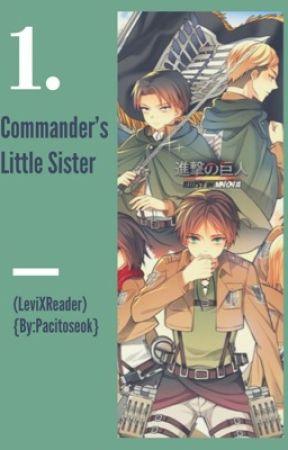 Commander's Little Sister (LevixReader) [COMPLETED] {EDITING} by pacitoseok