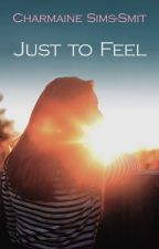 just to feel by CharmaineSimsSmit