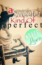 A Sweeter Kind Of Perfect [COMPLETED] by DarlingDisgrace