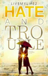 Hate &Trouble by Livemylife2
