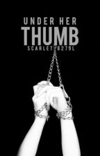 Under Her Thumb (GirlxGirl Abuse, Lesbian Story) by Scarlet8279l