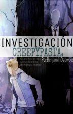 Investigación Creepypasta by BenjaminDaewoos