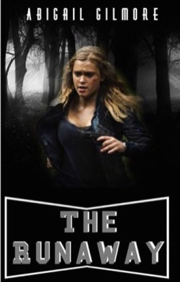 The Runaway (the 100/Bellarke) (#thewattys2016)