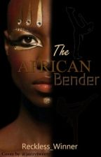 THE AFRICAN BENDER by Reckless_Winner