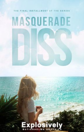 Masquerade Diss (#3) by Explosively
