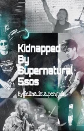 Kidnapped By Supernatural 5sos by Selina_is_a_penguin
