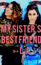 My Sister's Best Friend  ➳ l.j. by aclumsylover
