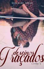 [DEGUSTACAO] Destinos Traçados   Trilogia Destinos by gislainealessandra31