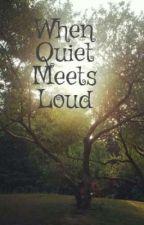 When Quiet Meets Loud by kryssi104