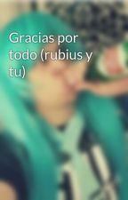 Gracias por todo (rubius y tu) by CraftGirlCrazyCraft1