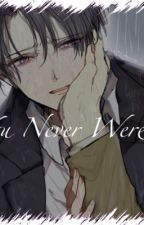 You Never Were.. by RobinGrayson