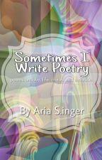 Sometimes I Write Poetry by chocolateandromance