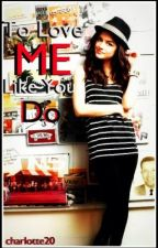 To Love Me Like You Do {A teacher/Student love story} ON HOLD by CharlotteMalfoy
