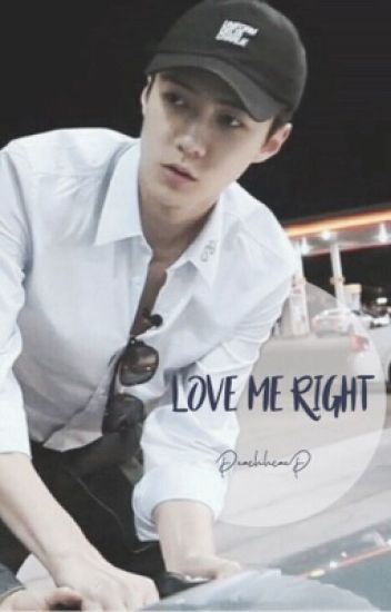 Love Me Right ✔️ -osh-