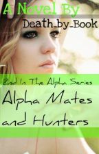 Alpha Mates and Hunters (#2 of the Alpha series) by Death_by_Book