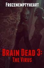 Brain dead 3: the Virus by Frozenemptyheart